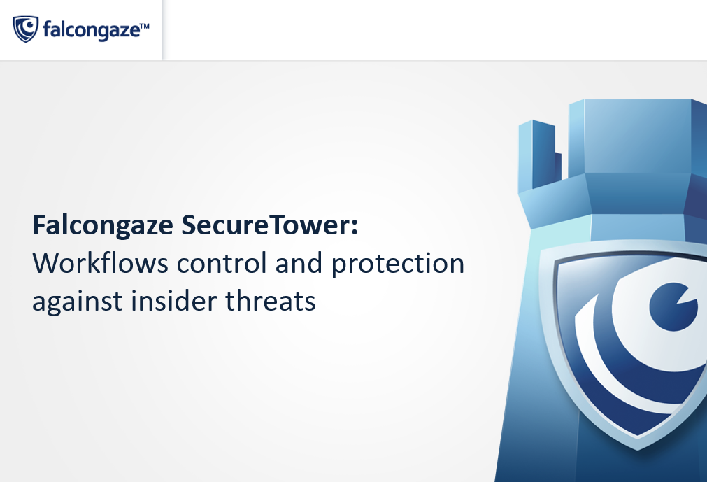 Falcongaze SecureTower: Workflows control and Insider Threat Protection